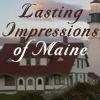 Lasting Impressions of Maine